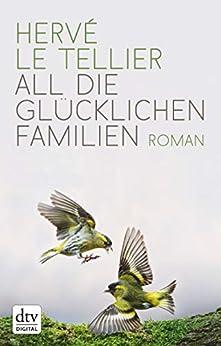 All die glücklichen Familien: Roman (dtv Literatur) (German Edition) par [Hervé Le Tellier, Jürgen Ritte, Romy Ritte]