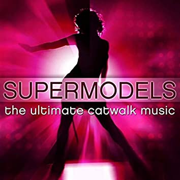 Supermodels - The Ultimate Catwalk Music