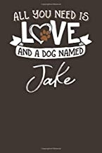 All You Need is Love and a Dog Named Jake: 6x9 Cute Jake Dog Name Notebook Journal Gift for Dog Lovers Owners