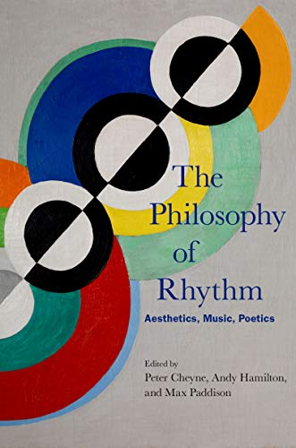 The Philosophy Of Rhythm Aesthetics Music Poetics Kindle Edition By Cheyne Peter Hamilton Andy Paddison Max Arts Photography Kindle Ebooks Amazon Com
