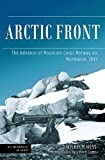 Arctic Front: The Advance of Mountain Corps Norway on Murmansk, 1941 (Die Wehrmacht im Kampf)