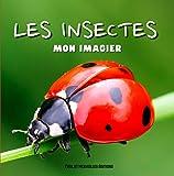 Mon Imagier Les Insectes: Premier Animalier en Couleur sur les Petites Bêtes - Livre Éducatif Photoréaliste pour les Enfants dès le Plus Jeune Age (3 ans et +)