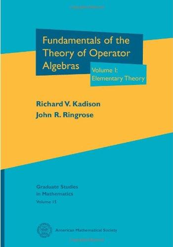Fundamentals of the Theory of Operator Algebras (Graduate Studies in Mathematics)
