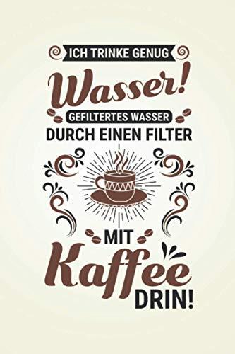 Ich trinke genug Wasser!: Kaffee NOTIZBUCH | Format 6x9