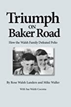 Triumph on Baker Road: How the Walsh Family Defeated Polio