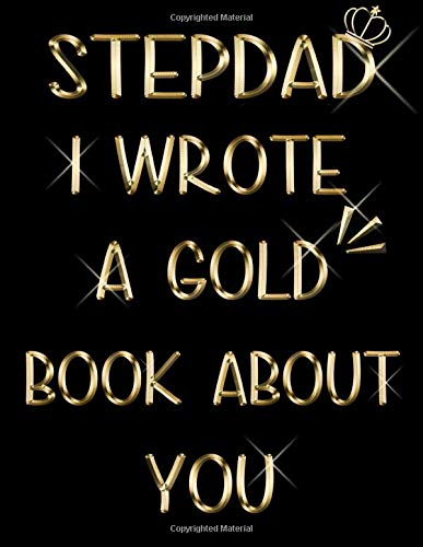 Stepdad I Wrote A Gold Book About You: Fill In The Blank Book About What You Love About Stepdad, Kid to Stepdad journal with prompts, Fathers day cool ... Present, Christmas Gift for Step dad