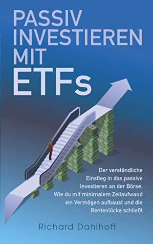 Passiv Investieren mit ETFs: Der verständliche Einstieg in das passive Investieren an der Börse. Wie du mit minimalem Zeitaufwand Vermögen aufbaust und die Rentenlücke schließt!