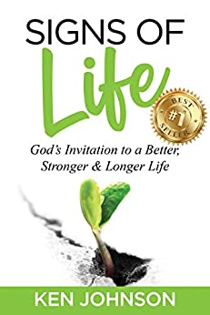 Signs of Life: God's Invitation to a Better, Stronger & Longer Life by [Ken Johnson]