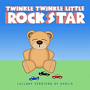 Lullaby Versions of Khalid