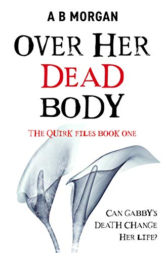 Over Her Dead Body (The Quirk Files Book 1) by [A B Morgan]