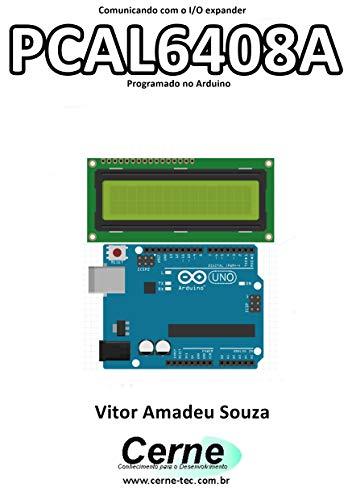 Comunicando com o I/O expander  PCAL6408A Programado no Arduino (Portuguese Edition)