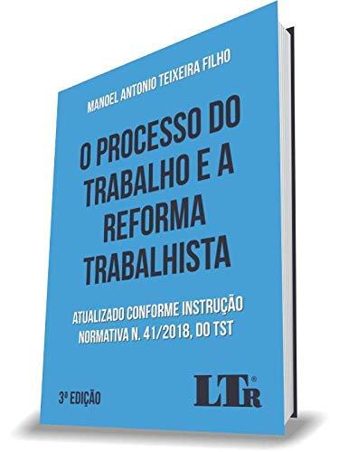 Processo do Trabalho e a Reforma Trabalhista,O-03Edição/ 20