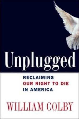 Compare Textbook Prices for Unplugged: Reclaiming Our Right to Die in America 1 Edition ISBN 9780814401606 by Colby, William H.