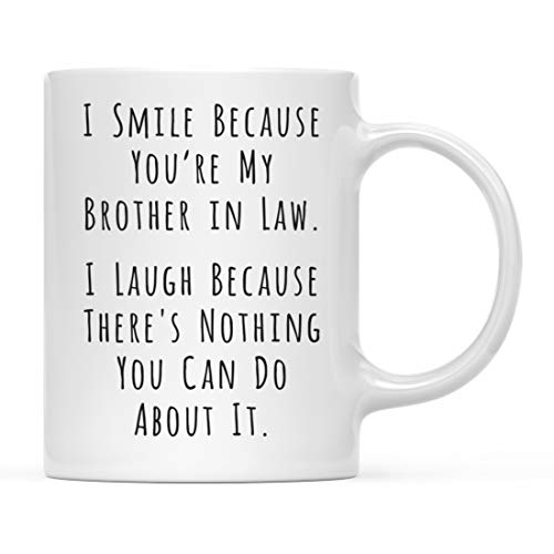 Andaz Press Funny Family 11oz. Coffee Mug, I Smile Because You're My Brother in Law, I Laugh Because There's Nothing You Can Do About It, 1-Pack, Includes Gift Box, Christmas Birthday Gift Ideas