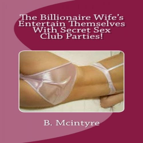 The Billionaire Wives Entertain Themselves with Secret Sex Club Parties! audiobook cover art