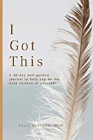 I Got This: A 30-day self guided journal to help you be the best version of yourself