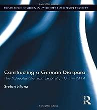 "Constructing a German Diaspora: The ""Greater German Empire"", 1871-1914"