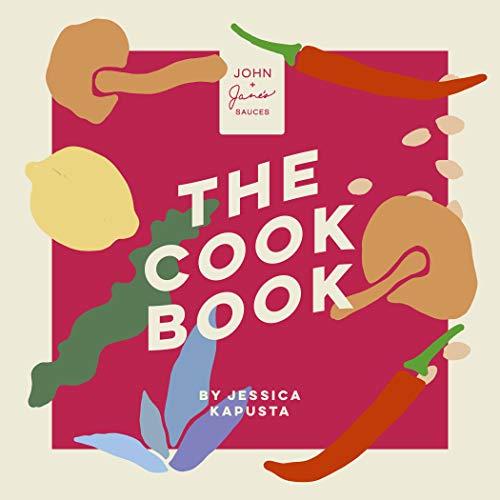 JOHN + Jane's Sauces The Cookbook