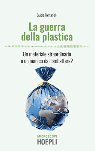 La guerra della plastica. Un materiale straordinario o un nemico da combattere?
