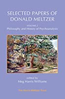 Selected Papers of Donald Meltzer - Volume 2: Philosophy and History of Psychoanalysis