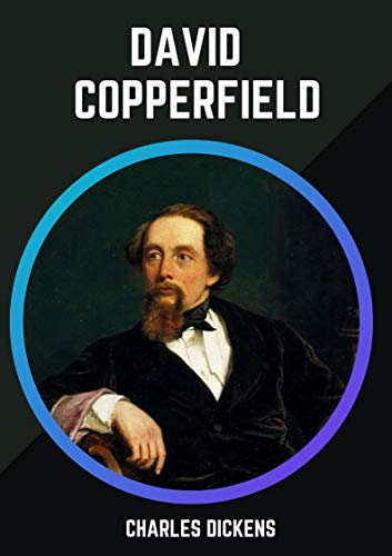 David Copperfield: Charles Dickens (Classics, Literature, History) [Annotated] (English Edition)