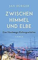 Zwischen Himmel und Elbe: Eine Hamburger Kulturgeschichte