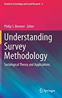 Understanding Survey Methodology: Sociological Theory and Applications (Frontiers in Sociology and Social Research, 4)