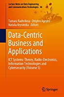 Data-Centric Business and Applications: ICT Systems-Theory, Radio-Electronics, Information Technologies and Cybersecurity (Volume 5) (Lecture Notes on Data Engineering and Communications Technologies (48))