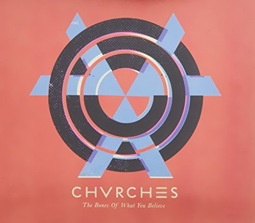 The Bones Of What You Believe [Re-package] by Chvrches (2014-04-22)