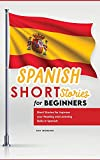 SPANISH SHORT STORIES FOR BEGINNERS: Short Stories for Improve your Reading and Listening Skills in Spanish.