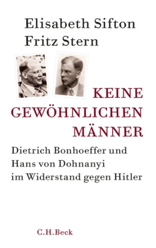 Keine gewöhnlichen Männer: Dietrich Bonhoeffer und Hans von Dohnanyi im Widerstand gegen Hitler