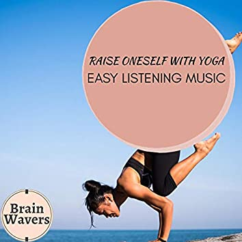Raise Oneself With Yoga - Easy Listening Music