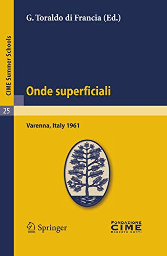 Onde superficiali: Lectures given at a Summer School of the Centro Internazionale Matematico Estivo (C.I.M.E.) held in Varenna (Como), Italy, September 4-13, 1961 (C.I.M.E. Summer Schools, Band 25)