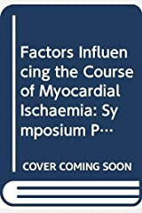 Factors influencing the course of myocardial ischemia: Proceedings of the Seventh Argenteuil Symposium held under the auspices of the Fondation ... in La Hulpe, Belgium, June 10 and 11, 1982 Hardcover