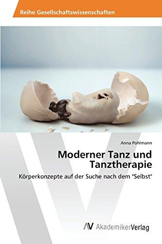 Moderner Tanz und Tanztherapie: Körperkonzepte auf der Suche nach dem
