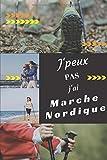 J'peux pas j'ai Marche Nordique: Carnet de notes pour sportif / sportive  passionné(e) | 124 pages lignées | format 15,2 x 22,9 cm