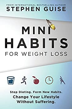 Mini Habits for Weight Loss  Stop Dieting Form New Habits Change Your Lifestyle Without Suffering  Volume 2