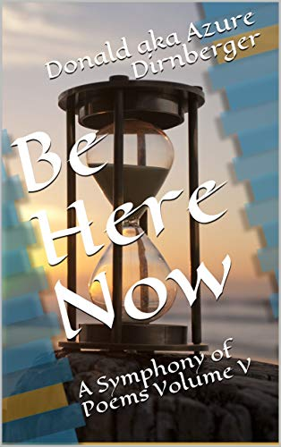 Be Here Now: A Symphony of Poems Volume V (English Edition)