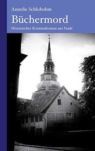 Büchermord: Historischer Kriminalroman aus dem Alten Land (Krischan Lührs ermittelt im Alten...