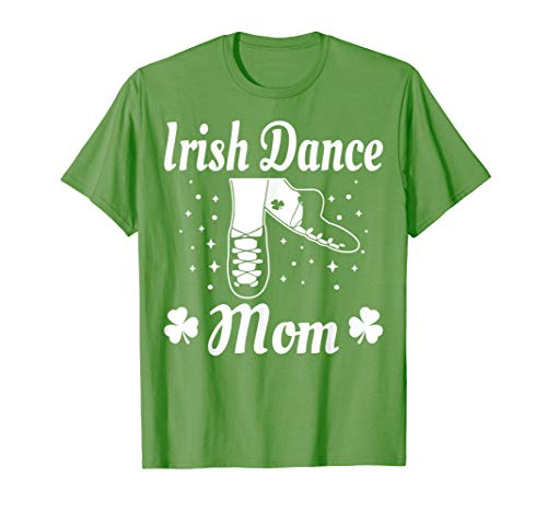 Mom Irish Dance Gift St Patricks Day Green Dancing Shirt