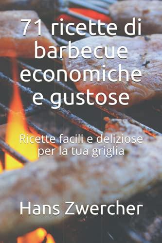 71 ricette di barbecue economiche e gustose: Ricette facili e deliziose per la tua griglia