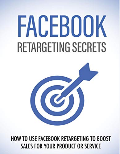 FACEBOOK RETARGETING SECRETS: How To Use Retargating To Boost Sales For Your Product Or Service (English Edition)