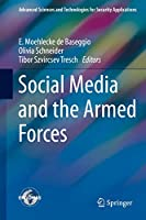 Social Media and the Armed Forces (Advanced Sciences and Technologies for Security Applications)