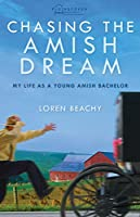 Chasing the Amish Dream: My Life As a Young Amish Bachelor