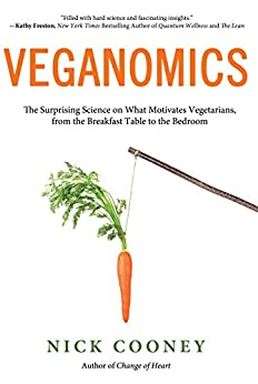 Veganomics: The Surprising Science on What Motivates Vegetarians, from the Breakfast Table to the Bedroom by [Nick Cooney]