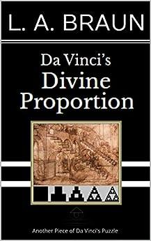 Da Vinci's Divine  Proportion by [L. A. Braun]