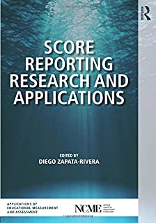 NCME Applications of Educational Measurement and Assessment: Score Reporting Research and Applications (The Ncme Applications of Educational Measurement and Assessment Book Series) (Volume 2)