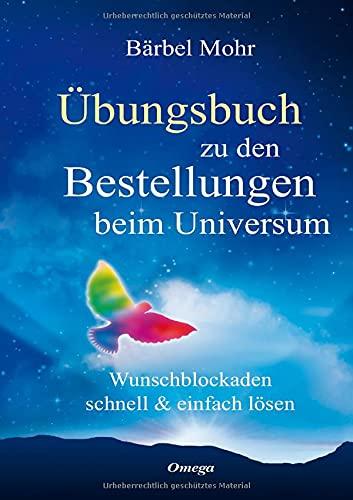Übungsbuch zu den Bestellungen beim Universum: Wunschblockaden schnell & einfach lösen