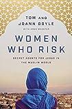 Women Who Risk: Secret Agents for Jesus in the Muslim World