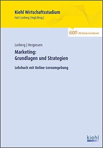 Marketing: Grundlagen und Strategien: Lehrbuch mit Online-Lernumgebung (Kiehl Wirtschaftsstudium)